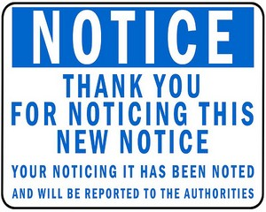 Notice - Thank you for noticing this new notice. Your noticing it has been noted and will be reported to the authorities