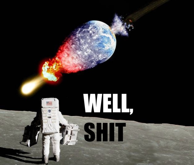 funny-picture-well-shit-astronaut-on-moon-looking-at-exploding-earth