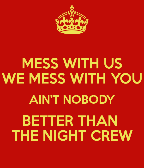 mess-with-us-we-mess-with-you-ain-t-nobody-better-than-the-night-crew