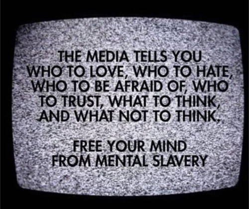 media tells who to love hate be afraid of trust think free your mind from mental slavery