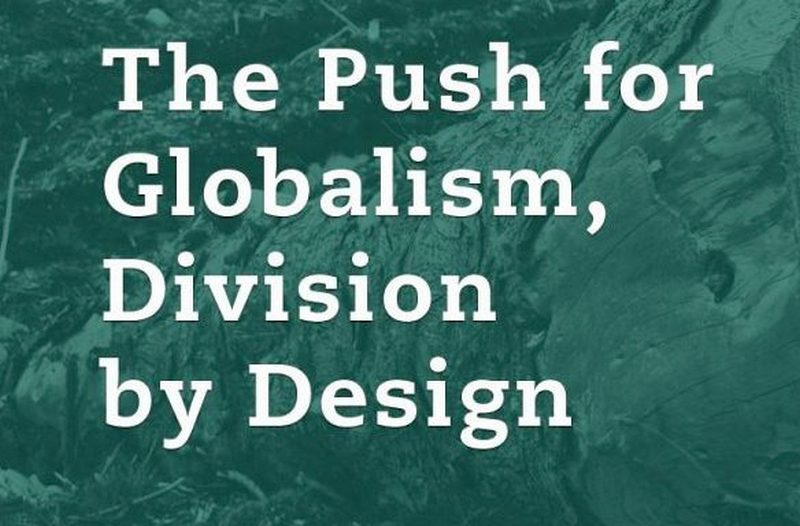 push for globalism division by design NWO
